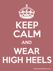 Keeep calm and wear High heels